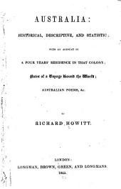 Australia: Historical, Descriptive, and Statistic; with an Account of a Four Years' Residence in that Colony; Notes of a Voyage Round the World; Australian Poems, &c