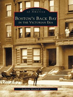 Boston s Back Bay in the Victorian Era PDF