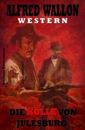 Die Hölle von Julesburg: Cassiopeiapress Western/ Edition Bärenklau