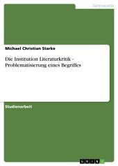 Die Institution Literaturkritik - Problematisierung eines Begriffes