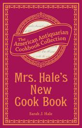 Mrs. Hale's New Cook Book: A Practical System for Private Families in Town and Country