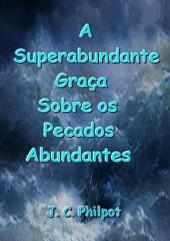 A Superabundante Graça Sobre Os Pecados Abundantes