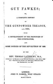 Guy Fawkes; or, a complete history of the Gunpowder Treason, ... and some notices of the Revolution of 1688