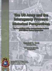 U. S. Army and the Interagency Process: Historical Perspectives: The Proceedings of the Combat Studies Institute 2008 Military History Symposium