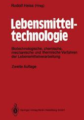 Lebensmitteltechnologie: Biotechnologische, chemische, mechanische und thermische Verfahren der Lebensmittelverarbeitung, Ausgabe 2