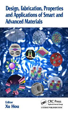 Design, Fabrication, Properties and Applications of Smart and Advanced Materials