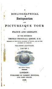 A Bibliographical, Antiquarian and Picturesque Tour in France and Germany: Volume 1