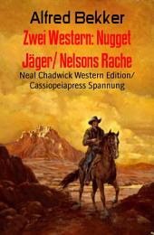 Zwei Western: Nugget Jäger/ Nelsons Rache: Neal Chadwick Western Edition/ Cassiopeiapress Spannung