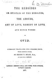 Ovid: The Heroïdes; or, Epistles of the heroines, The Amours, Art of love, Remedy of love, and minor works