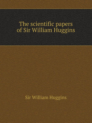 The scientific papers of Sir William Huggins