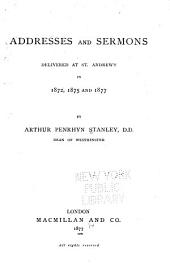 Addresses and Sermons Delivered at St. Andrew's in 1872, 1875 and 1877