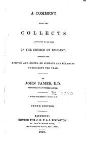 A Comment Upon the Collects: Appointed to be Used in the Church of England, Before the Epistle and Gospel on Sundays and Holydays Throughout the Year