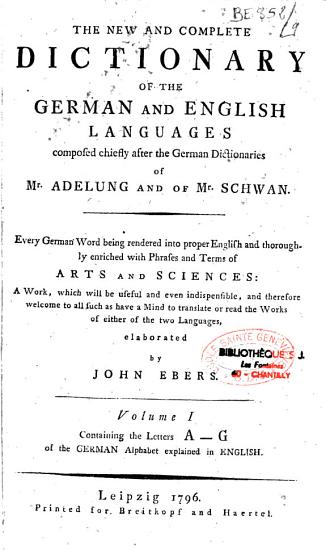 The New and Complete Dictionary of the German and English Languages   Composed Chiefly After the German Dictionaries of Mr  Adelung and of Mr  Schwan  Every German Word Being Rendered Into    Elaborated by John Ebers PDF