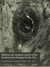 Medical and Surgical Report of the Presbyterian Hospital in the City of New York: Volume 5