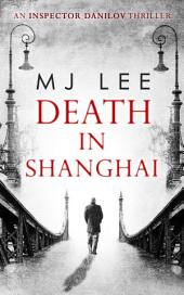 Death In Shanghai (An Inspector Danilov Historical Thriller, Book 1)