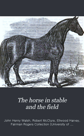 The Horse in Stable and the Field: His Management in Health and Disease