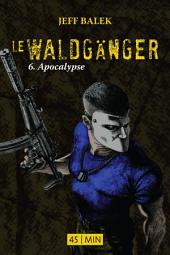Le Waldgänger, épisode 6: Apocalypse