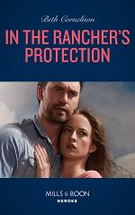 In The Rancher's Protection (Mills & Boon Heroes) (The McCall Adventure Ranch, Book 5)