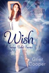 Wish: Indigo Ballet Series, Book #1