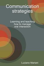 Communication strategies : learning and teaching how to manage oral interaction