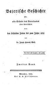 Bajerische Geschichte: Für alle Stände des Vaterlandes ohne Unterschied: von den frühesten Zeiten bis zum Jahre 1832. Bajerns Knabenalter, Band 2
