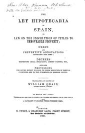 The Ley Hipotecaria of Spain: Or Law on the Inscription of Titles to Immoveable Property, Deeds and Annotations Affecting the Same ...