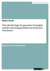 Über die Ideologie der gesunden Normalität und die Ausrottungspolitiken im deutschen Faschismus