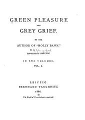 Green Pleasure and Grey Grief: Volume 1