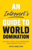 An Introvert s Guide to World Domination  Become a High Level Networker and Upgrade Your Life