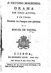 O virtuose moribundo. Drama em tres actos e em prosa. Extrahido das passagens mais patheticas das Noites de Young