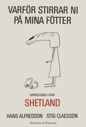 Varför stirrar ni på mina fötter: Impressioner från Shetland