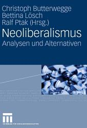 Neoliberalismus: Analysen und Alternativen