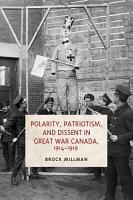 Polarity  Patriotism  and Dissent in Great War Canada  1914 1919 PDF