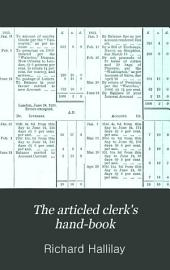 The Articled Clerk's Hand-book: Containing a Course of Study for the Preliminary, Intermediate, and Final Examinations of Articled Clerks and the Books to be Read and Studied for Each Examination, Also the Law Relating Thereto and All the Necessary Forms : Being a Complete Guide to the Candidate's Successful Examination and His Admission on the Roll of Attorneys and Solicitors, to which are Now Added Sets of Papers of Questions Asked at the Preliminary Examinations and a Digest of All the Intermediate Law and Book-keeping Questions from the Commencement of the Examinations in 1862 to the Present Time, with Answers and a Glossary of Technical Law Phrases