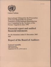 Financial Report and Audited Financial Statements for the Biennium Ended 31 December 2003 and Report of the Board of Auditors for the International Criminal Tribunal for the Former Yugoslavia