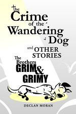 The Crime of the Wandering Dog and Other Stories The Brothers Grim & Grimy