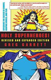 Holy Superheroes!: Exploring the Sacred in Comics, Graphic Novels, and Film