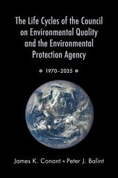 The Life Cycles of the Council on Environmental Quality and the Environmental Protection Agency: 1970 - 2035