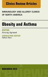 Obesity and Asthma, An Issue of Immunology and Allergy Clinics, E-Book