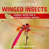 Discovering Winged Insects - Animal Book Age 8 | Children's Animal Books