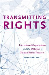 Transmitting Rights: International Organizations and the Diffusion of Human Rights Practices
