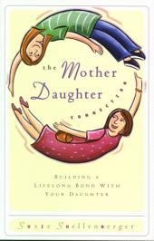 The Mother Daughter Connection: Building a Lifelong Bond with Your Daughter