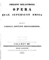 Philippi Melanthonis Opera quae supersunt omnia: Volume 14