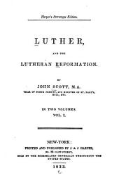 Luther and the Lutheran Reformation: Volume 1