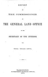 Annual Report, Commissioner of the General Land Office to the Secretary of the Interior for Fiscal Year Ended ...: 1871-1872