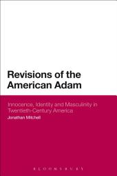 Revisions of the American Adam: Innocence, Identity and Masculinity in Twentieth Century America