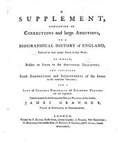 A Biographical History of England, from Egbert the Great to the Revolution: Consisting of Characters Disposed in Different Classes, and Adapted to a Methodical Catalogue of Engraved British Heads. Intended as an Essay Towards Reducing Our Biography to System, and a Help to the Knowledge of Portraits. Interspersed with Variety of Anecdotes, and Memoirs of a Great Number of Persons, Volume 3