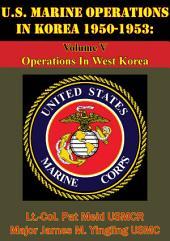 U.S. Marine Operations In Korea 1950-1953: Volume V - Operations In West Korea [Illustrated Edition]