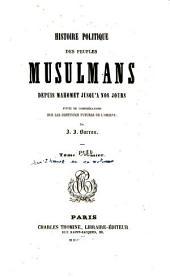 Histoire politique des peuples musulmans depuis Mahomet jusqu'à nos jours, suivie de considérations sur les destinées futures de l'Orient