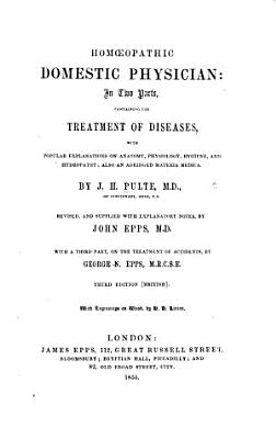 Hom  opathic Domestic Physician  containing the treatment of diseases  with popular explanations of anatomy     Second edition  revised and enlarged